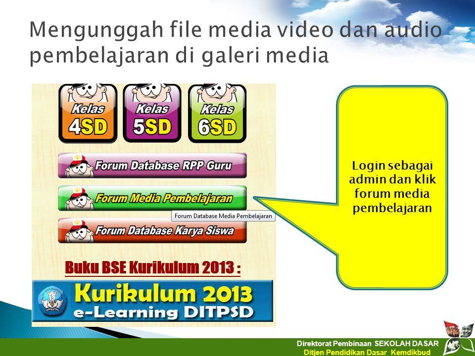 Direktorat Pembinaan SEKOLAH DASAR Ditjen Pendidikan Dasar Kemdikbud Login sebagai admin dan klik forum media pembelajaran