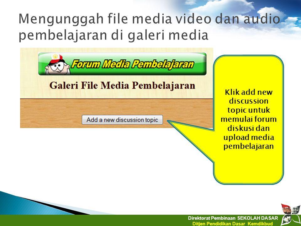 Direktorat Pembinaan SEKOLAH DASAR Ditjen Pendidikan Dasar Kemdikbud Klik add new discussion topic untuk memulai forum diskusi dan upload media pembel