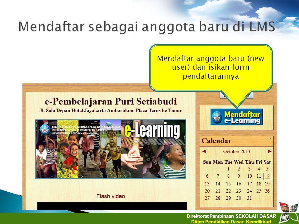 Direktorat Pembinaan SEKOLAH DASAR Ditjen Pendidikan Dasar Kemdikbud Mendaftar anggota baru (new user) dan isikan form pendaftarannya
