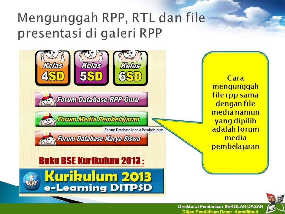 Direktorat Pembinaan SEKOLAH DASAR Ditjen Pendidikan Dasar Kemdikbud Cara mengunggah file rpp sama dengan file media namun yang dipilih adalah forum m