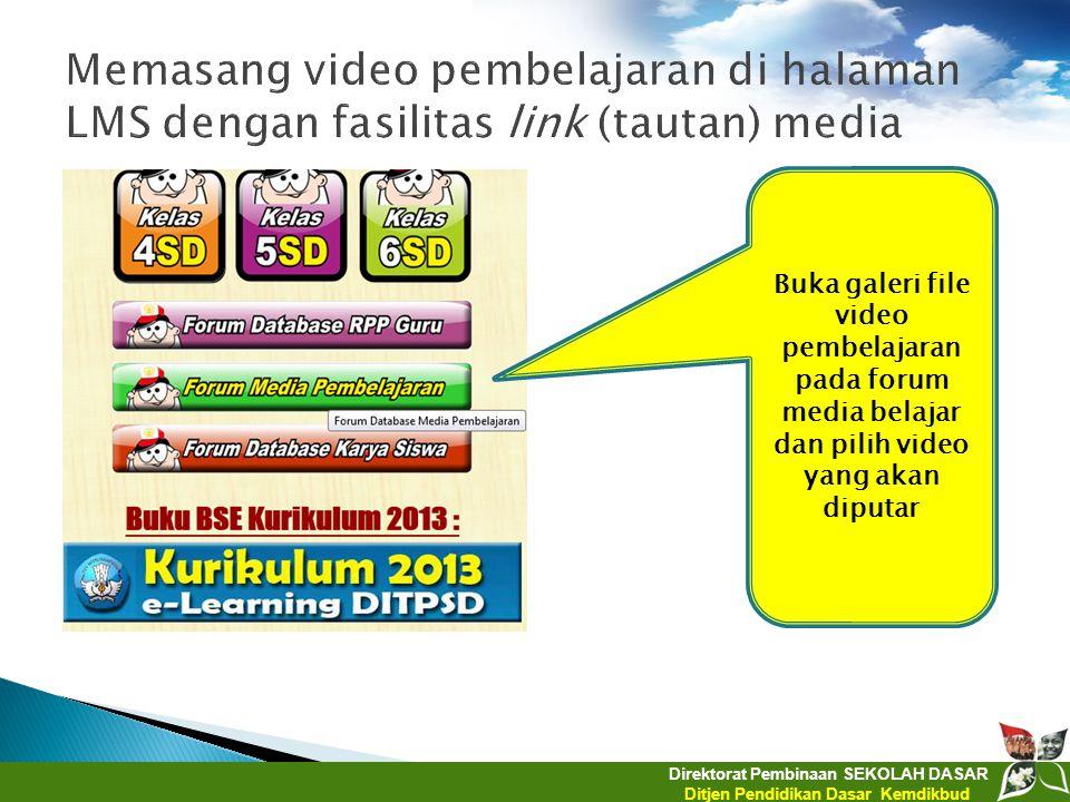 Direktorat Pembinaan SEKOLAH DASAR Ditjen Pendidikan Dasar Kemdikbud Buka galeri file video pembelajaran pada forum media belajar dan pilih video yang