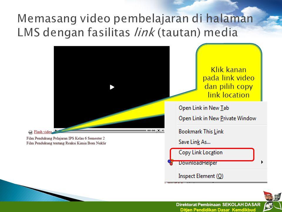 Direktorat Pembinaan SEKOLAH DASAR Ditjen Pendidikan Dasar Kemdikbud Klik kanan pada link video dan pilih copy link location