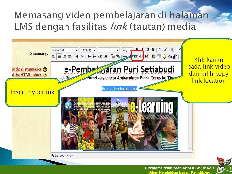 Direktorat Pembinaan SEKOLAH DASAR Ditjen Pendidikan Dasar Kemdikbud Klik kanan pada link video dan pilih copy link location Insert hyperlink