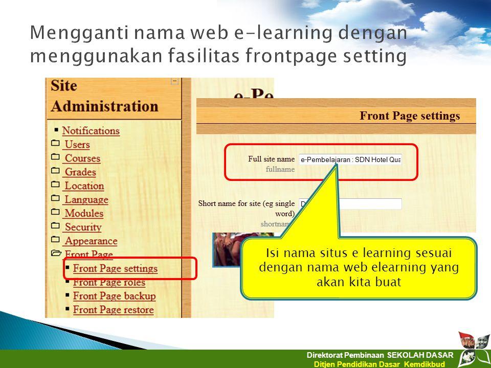 Direktorat Pembinaan SEKOLAH DASAR Ditjen Pendidikan Dasar Kemdikbud Isi nama situs e learning sesuai dengan nama web elearning yang akan kita buat