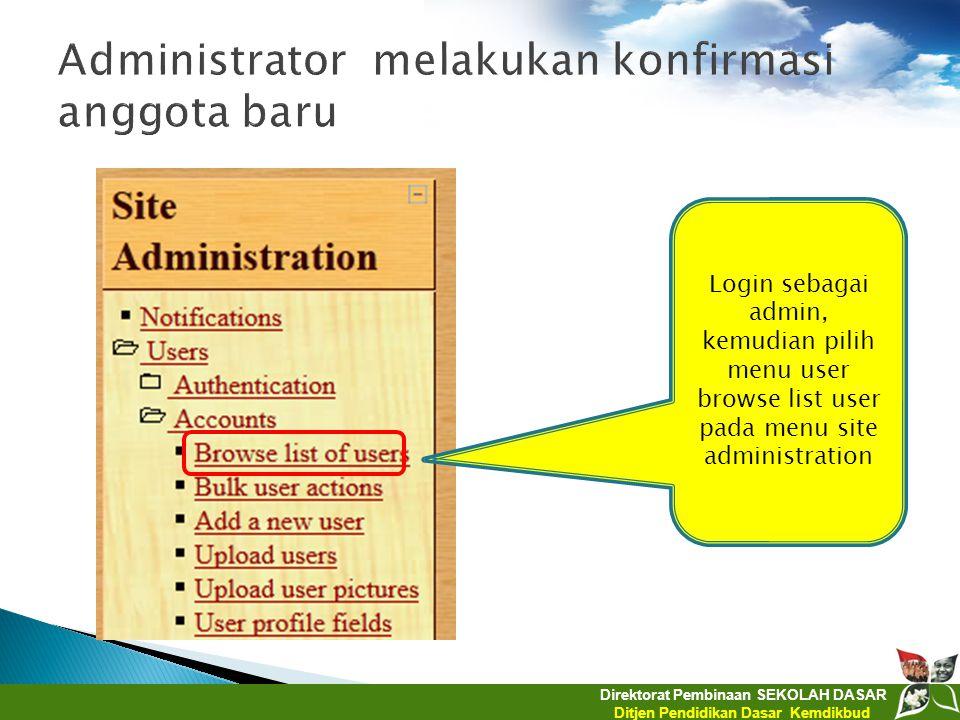 Direktorat Pembinaan SEKOLAH DASAR Ditjen Pendidikan Dasar Kemdikbud Login sebagai admin, kemudian pilih menu user browse list user pada menu site adm