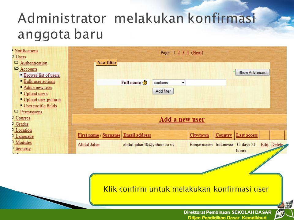 Direktorat Pembinaan SEKOLAH DASAR Ditjen Pendidikan Dasar Kemdikbud Klik confirm untuk melakukan konfirmasi user