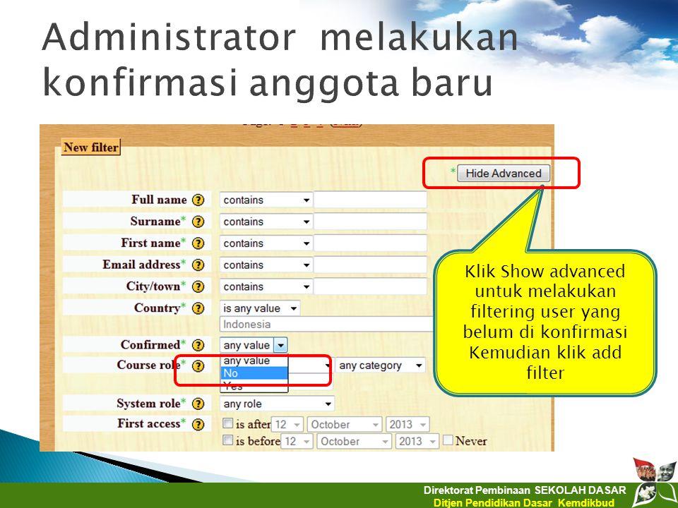 Direktorat Pembinaan SEKOLAH DASAR Ditjen Pendidikan Dasar Kemdikbud Klik Show advanced untuk melakukan filtering user yang belum di konfirmasi Kemudi
