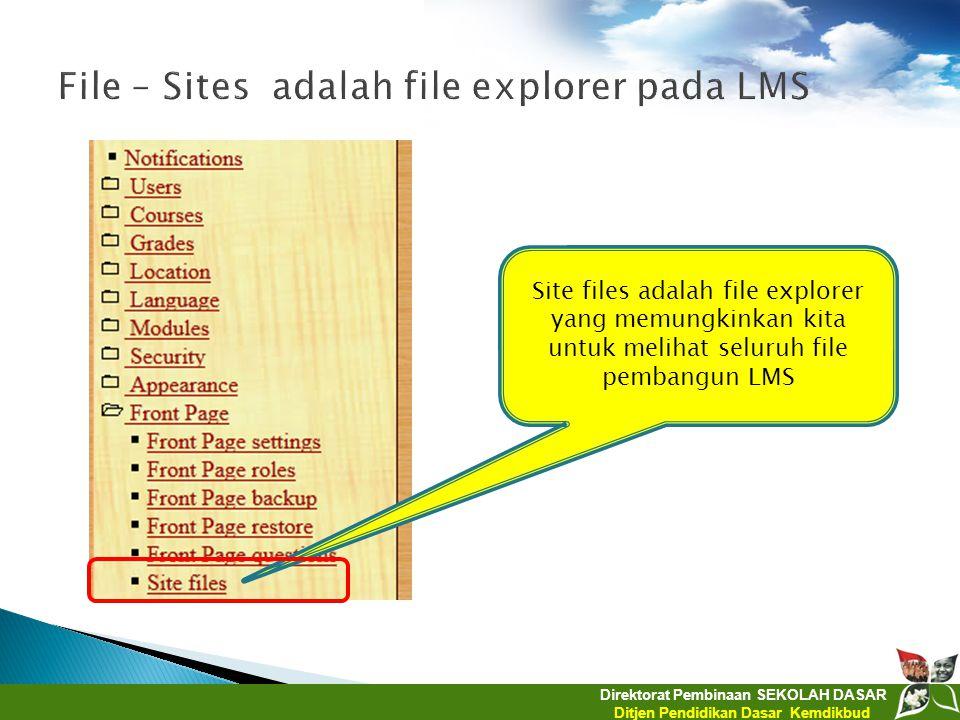Direktorat Pembinaan SEKOLAH DASAR Ditjen Pendidikan Dasar Kemdikbud Site files adalah file explorer yang memungkinkan kita untuk melihat seluruh file