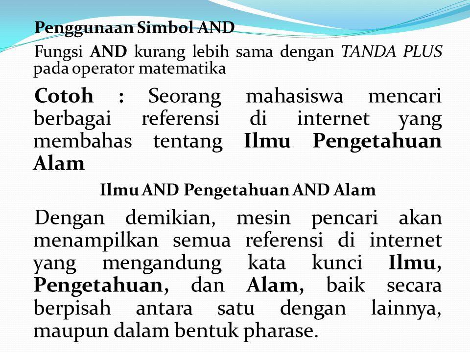 Penggunaan Simbol AND Fungsi AND kurang lebih sama dengan TANDA PLUS pada operator matematika Cotoh : Seorang mahasiswa mencari berbagai referensi di