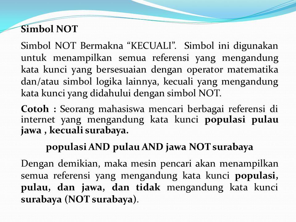 "Simbol NOT Simbol NOT Bermakna ""KECUALI"". Simbol ini digunakan untuk menampilkan semua referensi yang mengandung kata kunci yang bersesuaian dengan op"