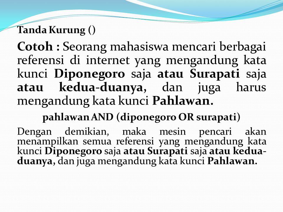 Tanda Kurung () Cotoh : Seorang mahasiswa mencari berbagai referensi di internet yang mengandung kata kunci Diponegoro saja atau Surapati saja atau kedua-duanya, dan juga harus mengandung kata kunci Pahlawan.