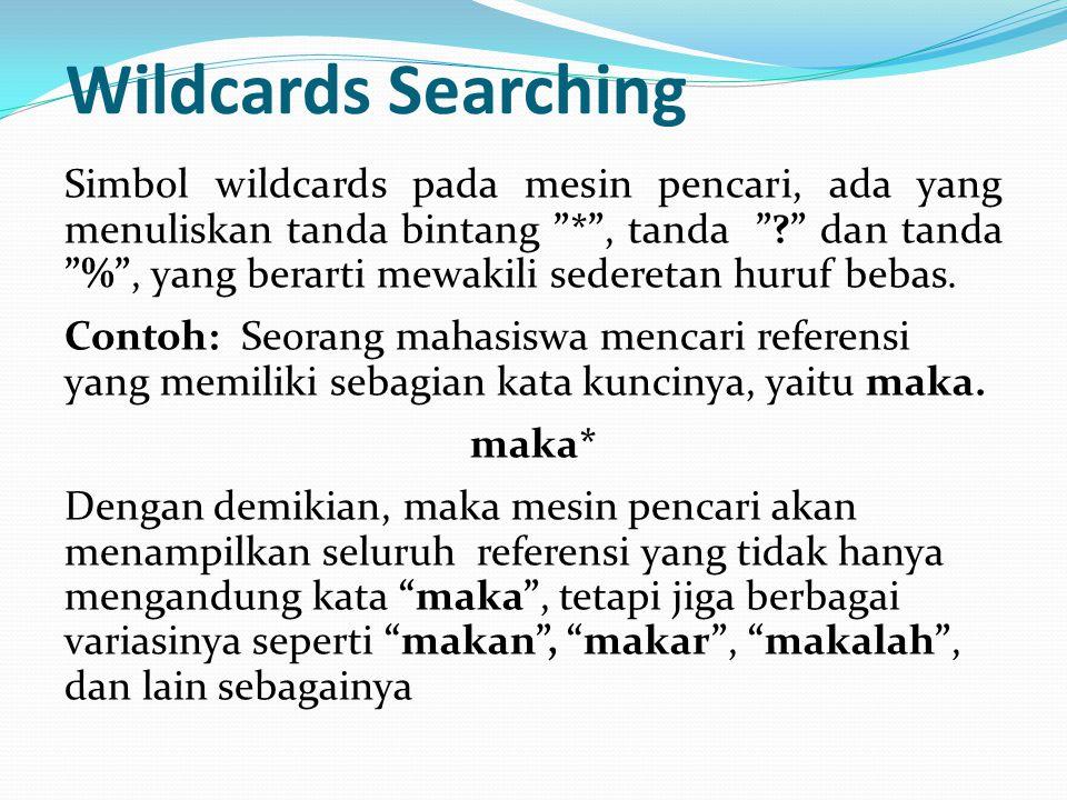 Wildcards Searching Simbol wildcards pada mesin pencari, ada yang menuliskan tanda bintang * , tanda ? dan tanda % , yang berarti mewakili sederetan huruf bebas.