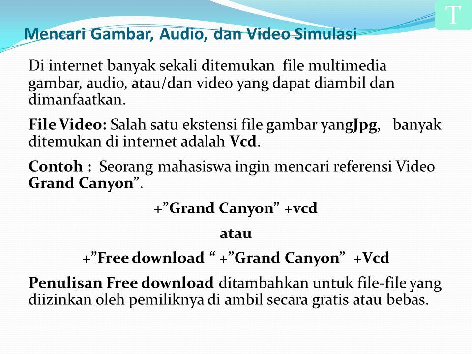 Mencari Gambar, Audio, dan Video Simulasi Di internet banyak sekali ditemukan file multimedia gambar, audio, atau/dan video yang dapat diambil dan dimanfaatkan.