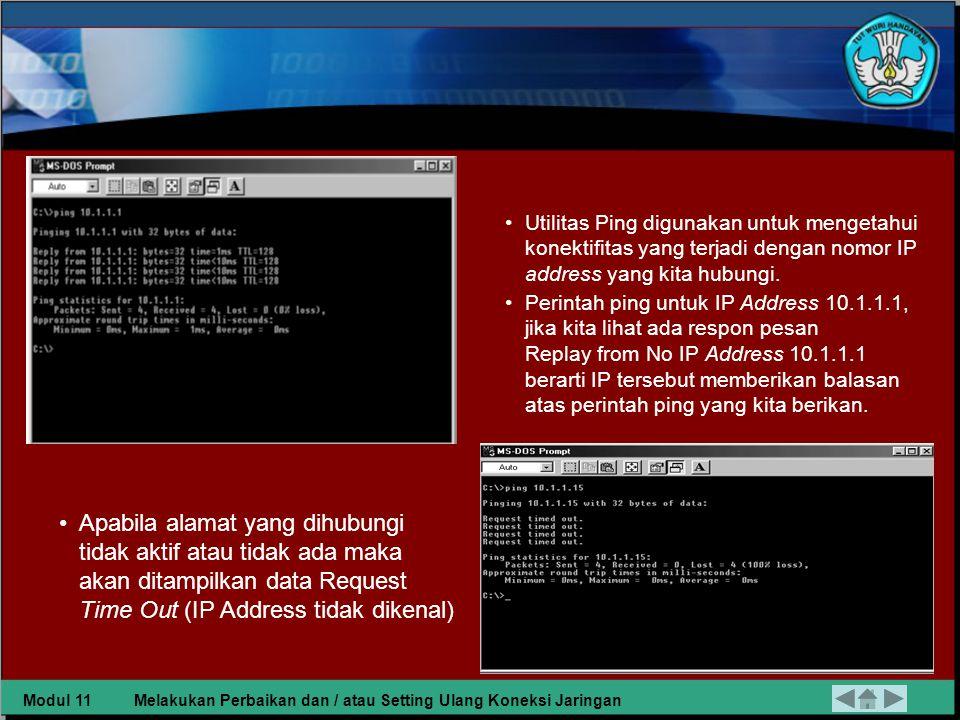 informasi yang lebih lengkap dapat juga dilakukan dengan mengetikkan pada Ms Dos adalah C:>IPCONFIG/ALL|MORE Tampilan Hasil Ipconfig (IP Configuration) Bagian Akhir Dari tampilan IPCONFIG secara keseluruhan (all) Modul 11Melakukan Perbaikan dan / atau Setting Ulang Koneksi Jaringan