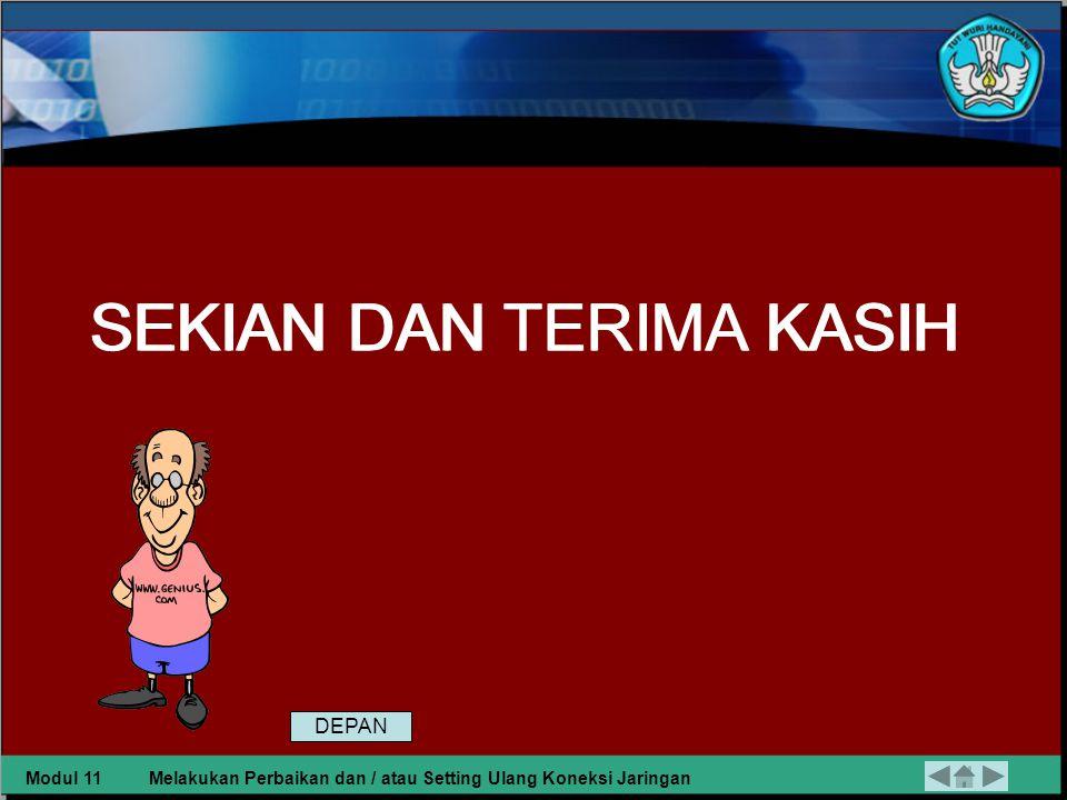DAFTAR PUSTAKA Dikmenjur, 2004, Melakukan Perbaikan dan atau Setting Ulang Koneksi Jaringan,Modul TKJ, Dikmenjur, Jakarta Modul 11Melakukan Perbaikan dan / atau Setting Ulang Koneksi Jaringan