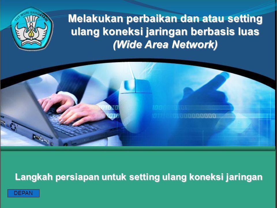 Langkah persiapan untuk setting ulang koneksi jaringan Melakukan perbaikan dan atau setting ulang koneksi jaringan berbasis luas (Wide Area Network) DEPAN