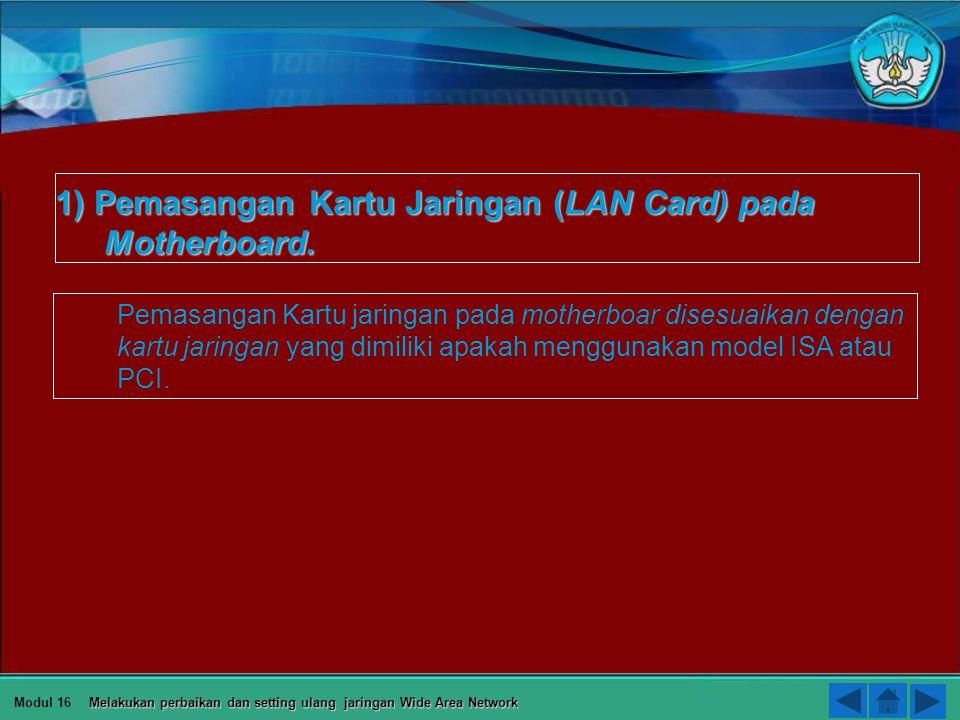 Tindakan perbaikan konektifitas jaringan melalui beberapa tahap yakni: 1) Pemasangan Kartu Jaringan (LAN Card) pada Motherboard. 2) Pemasangan Kabel p