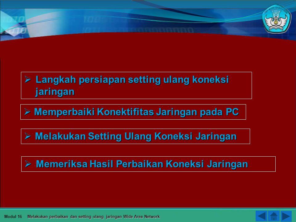 PETA KEDUDUKAN KOMPETENSI Modul 16 Melakukan perbaikan dan setting ulang jaringan Wide Area Network 23 Mendiagnosis permasalahan pengoperasian PC yang