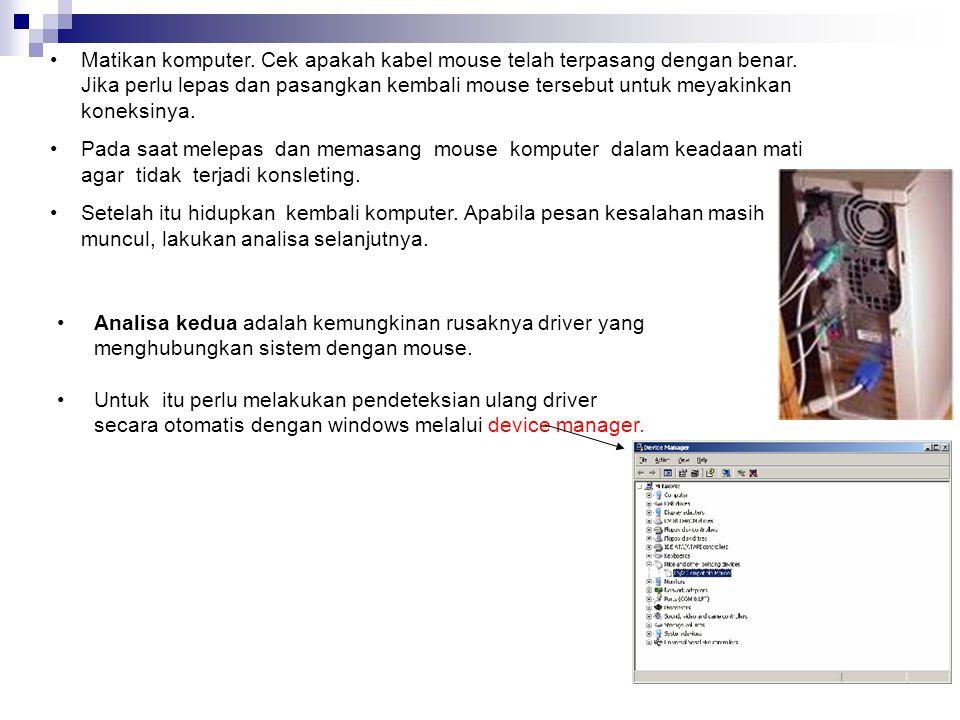 b) Mouse Ada beberapa kerusakan yang sering terjadi pada mouse yaitu : (1) Mouse tidak terdetek si oleh PC •Masalah yang sering terjadi pada mouse ada