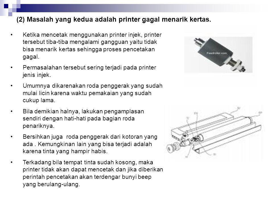 •Jika tidak, berarti ada masalah pada printernya atau pada koneksi port printernya. •Cobalah pada komputer lain, jika proses pencetakan berhasil dilak