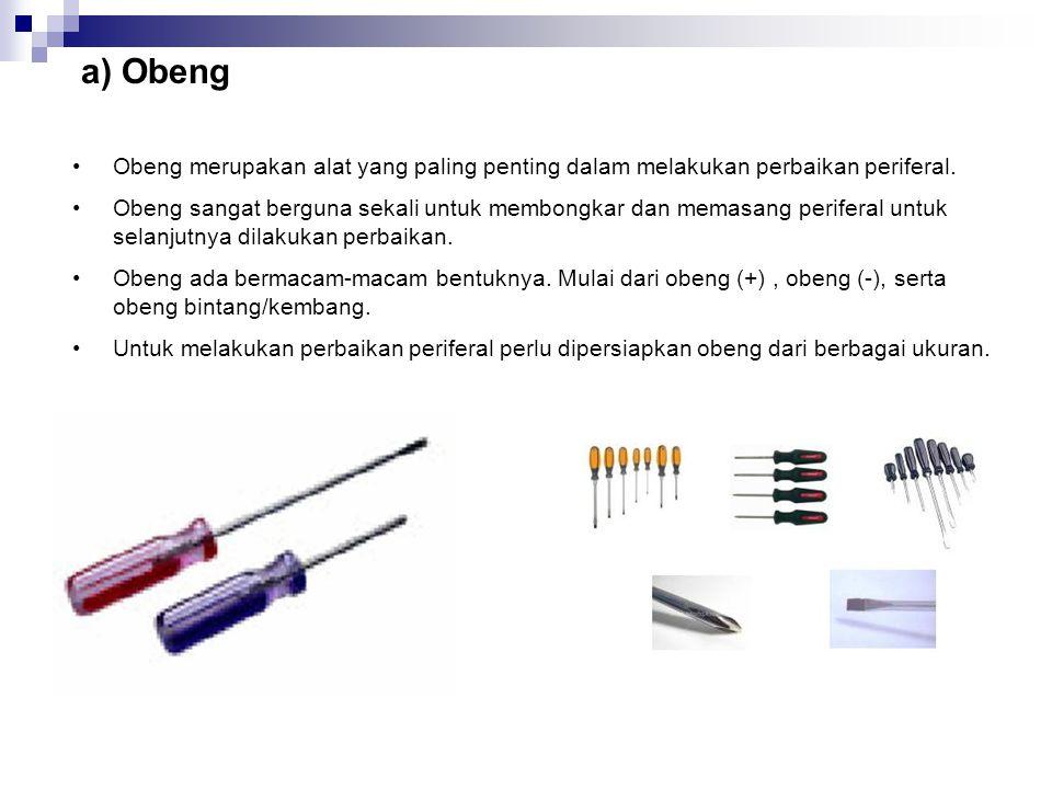 a) Obeng •Obeng merupakan alat yang paling penting dalam melakukan perbaikan periferal.