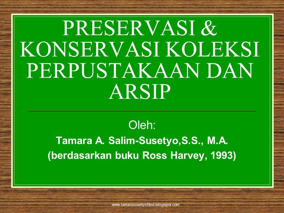 www.tamarasusetyofibui.blogspot.com PRESERVASI & KONSERVASI KOLEKSI PERPUSTAKAAN DAN ARSIP Oleh: Tamara A. Salim-Susetyo,S.S., M.A. (berdasarkan buku