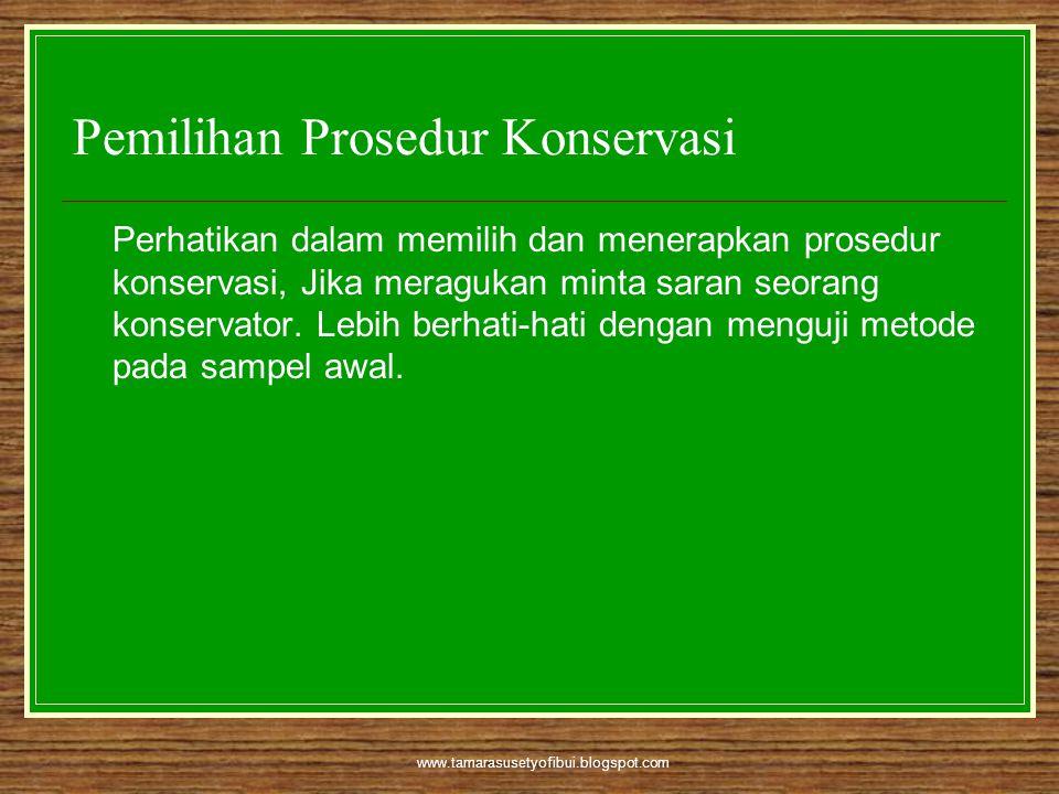 www.tamarasusetyofibui.blogspot.com Pemilihan Prosedur Konservasi Perhatikan dalam memilih dan menerapkan prosedur konservasi, Jika meragukan minta sa