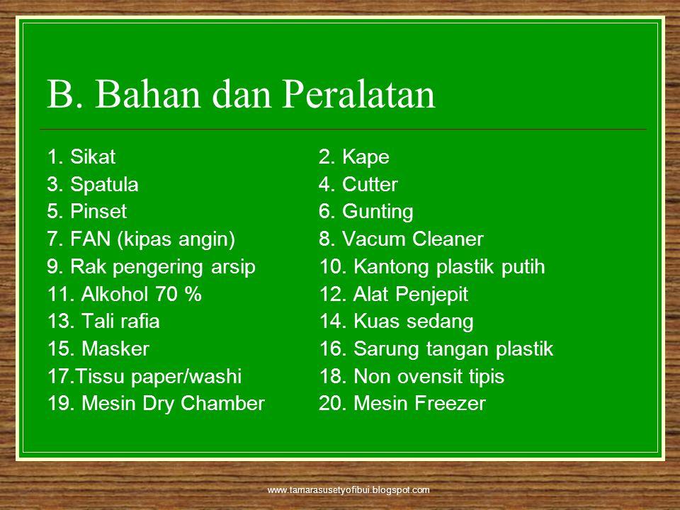 www.tamarasusetyofibui.blogspot.com B. Bahan dan Peralatan 1. Sikat2. Kape 3. Spatula4. Cutter 5. Pinset6. Gunting 7. FAN (kipas angin)8. Vacum Cleane