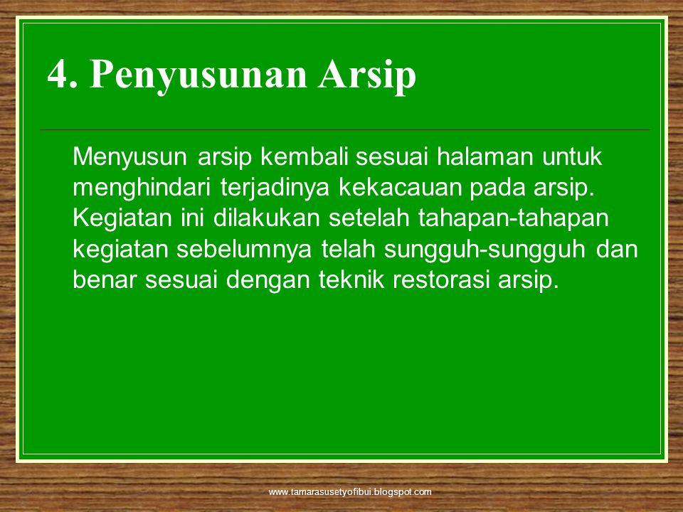 www.tamarasusetyofibui.blogspot.com 4. Penyusunan Arsip Menyusun arsip kembali sesuai halaman untuk menghindari terjadinya kekacauan pada arsip. Kegia