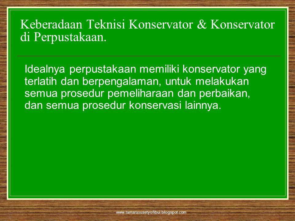 www.tamarasusetyofibui.blogspot.com Tugas Konservator  Mengawasi kegiatan konservasi  Membuat prioritas utama terhadap usaha perbaikan bahan pustaka  Mengembangkan dan mengenalkan prosedur dan teknik baru dalam perbaikan bahan pustaka.