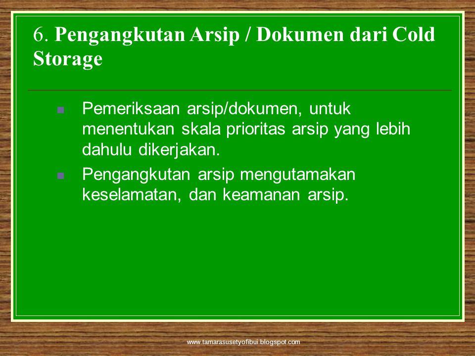 www.tamarasusetyofibui.blogspot.com 6. Pengangkutan Arsip / Dokumen dari Cold Storage  Pemeriksaan arsip/dokumen, untuk menentukan skala prioritas ar