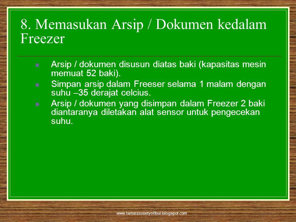 www.tamarasusetyofibui.blogspot.com 8. Memasukan Arsip / Dokumen kedalam Freezer  Arsip / dokumen disusun diatas baki (kapasitas mesin memuat 52 baki