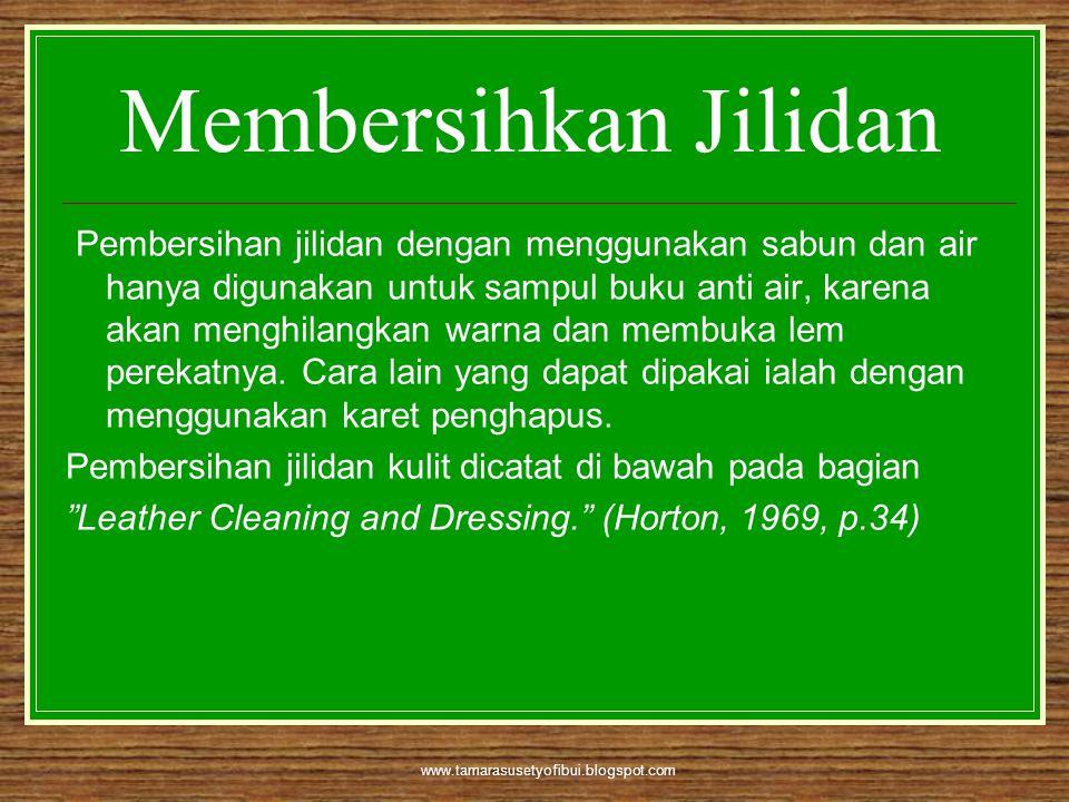 www.tamarasusetyofibui.blogspot.com Pembersihan jilidan dengan menggunakan sabun dan air hanya digunakan untuk sampul buku anti air, karena akan mengh