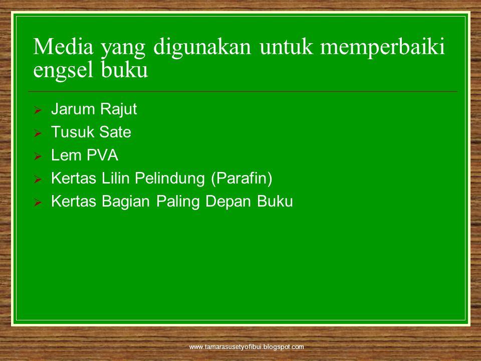 www.tamarasusetyofibui.blogspot.com Media yang digunakan untuk memperbaiki engsel buku  Jarum Rajut  Tusuk Sate  Lem PVA  Kertas Lilin Pelindung (