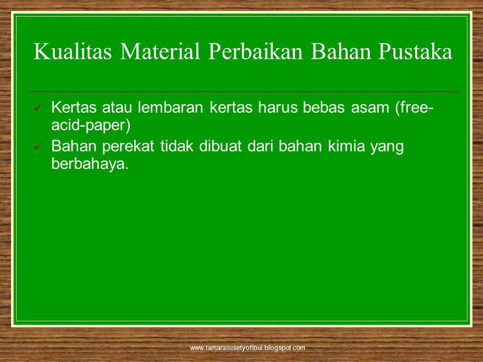 www.tamarasusetyofibui.blogspot.com Kualitas Material Perbaikan Bahan Pustaka  Kertas atau lembaran kertas harus bebas asam (free- acid-paper)  Baha