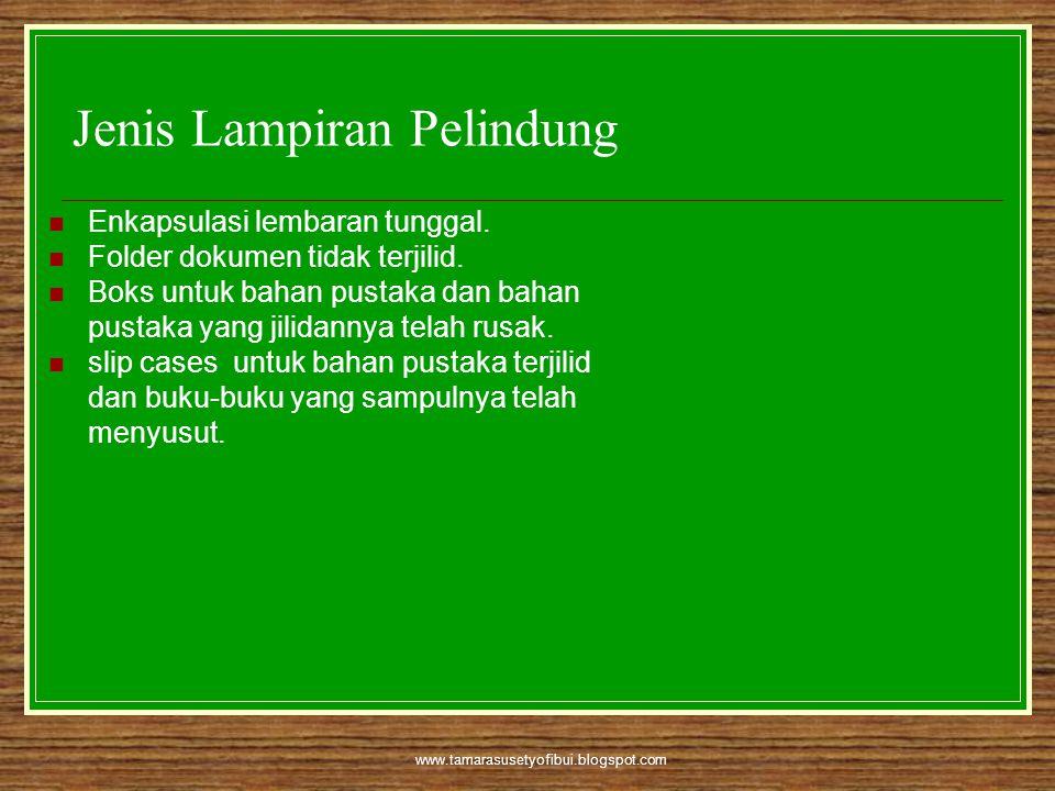 www.tamarasusetyofibui.blogspot.com Jenis Lampiran Pelindung  Enkapsulasi lembaran tunggal.  Folder dokumen tidak terjilid.  Boks untuk bahan pusta