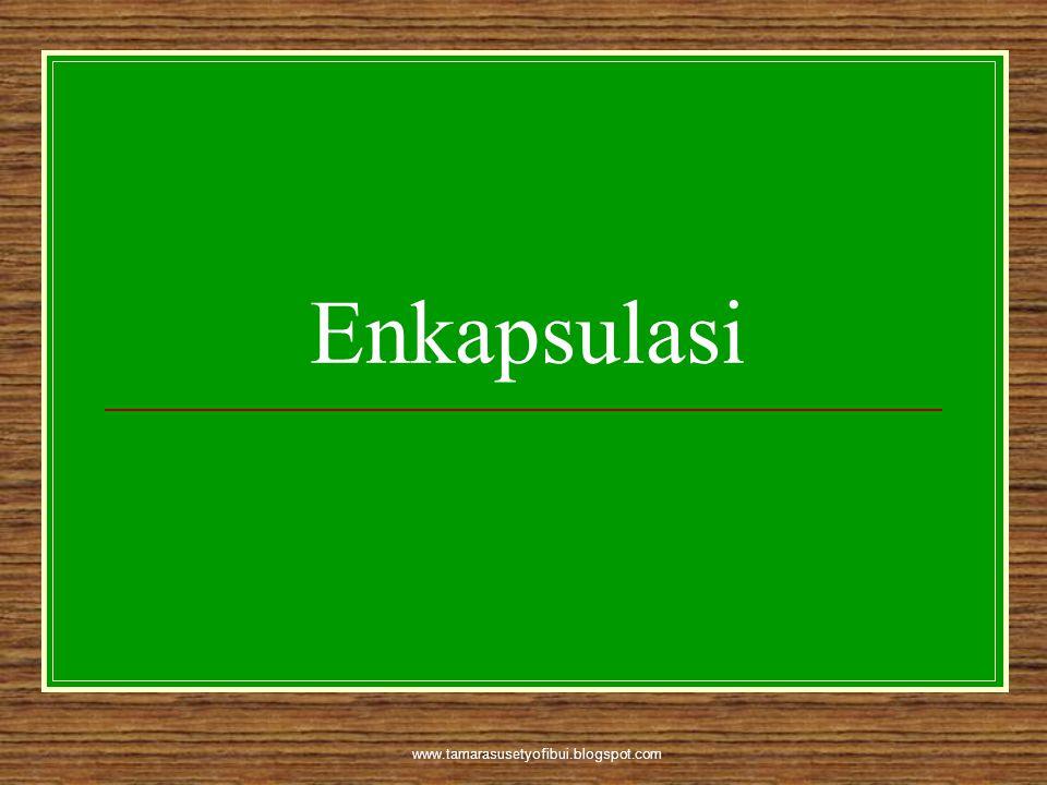 www.tamarasusetyofibui.blogspot.com Enkapsulasi