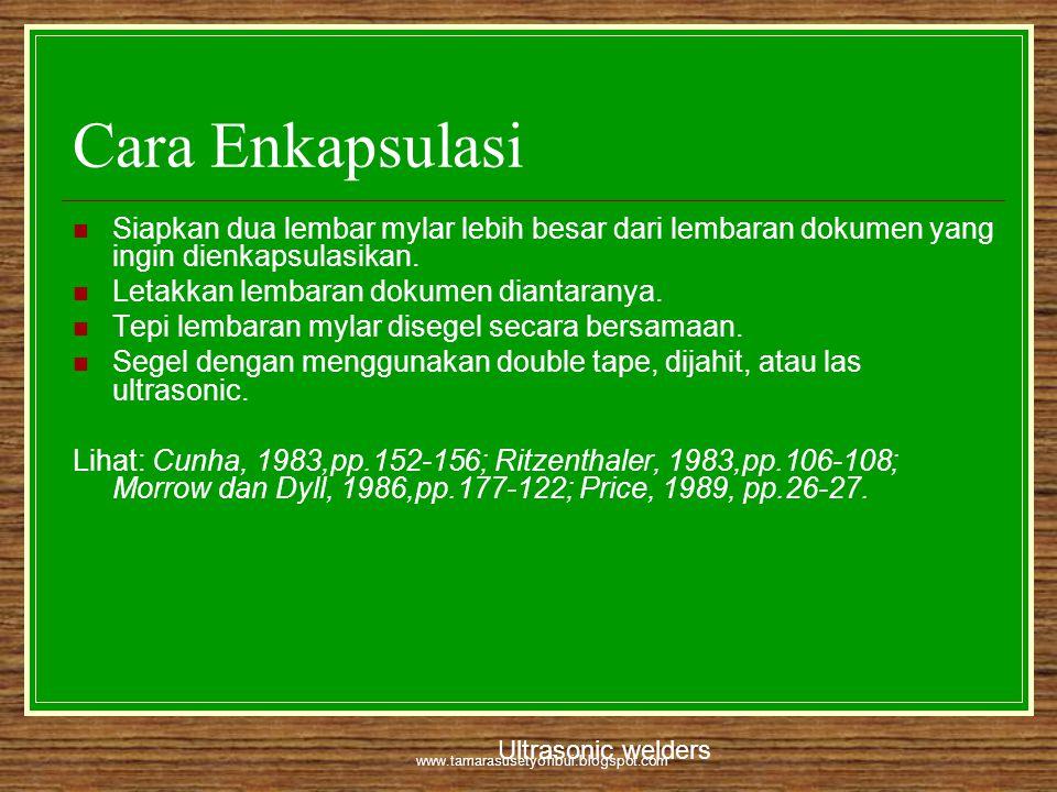 www.tamarasusetyofibui.blogspot.com Cara Enkapsulasi  Siapkan dua lembar mylar lebih besar dari lembaran dokumen yang ingin dienkapsulasikan.  Letak