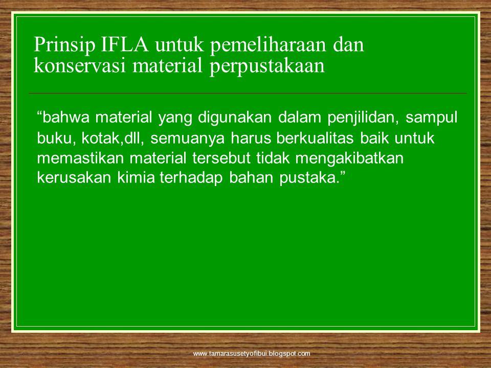 """www.tamarasusetyofibui.blogspot.com Prinsip IFLA untuk pemeliharaan dan konservasi material perpustakaan """"bahwa material yang digunakan dalam penjilid"""