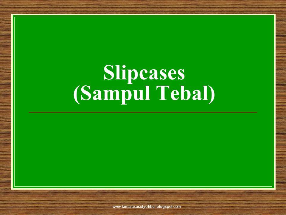 www.tamarasusetyofibui.blogspot.com Slipcases (Sampul Tebal)