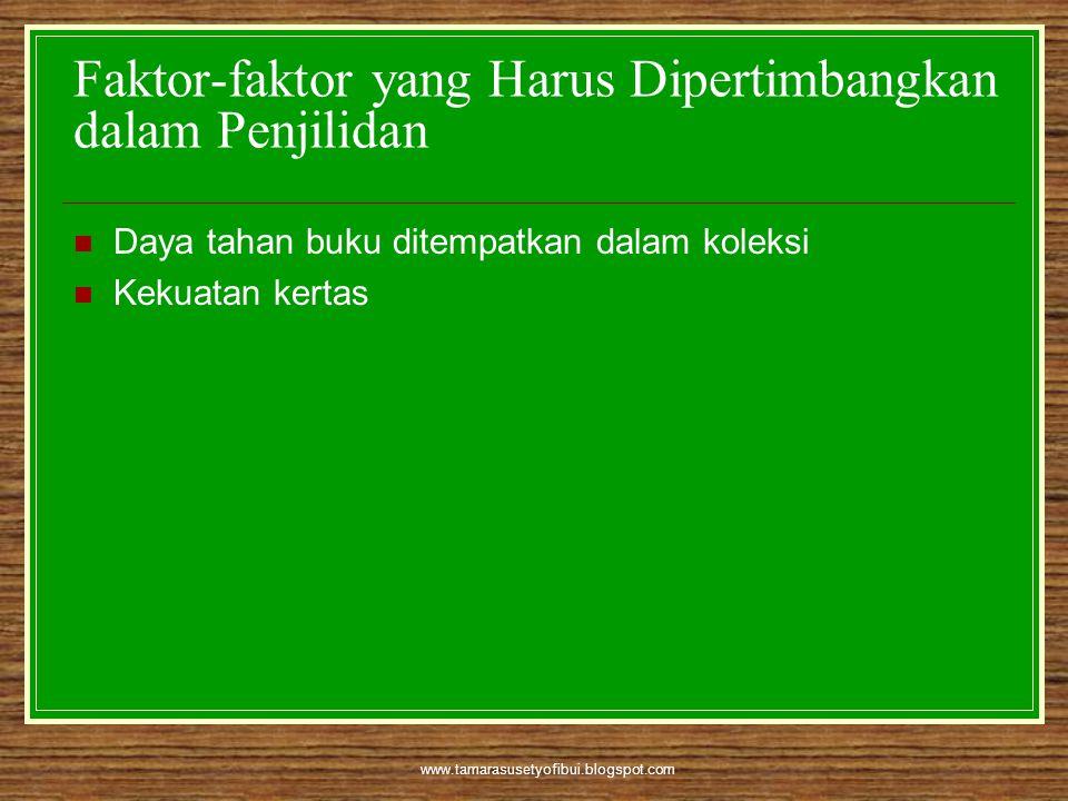 www.tamarasusetyofibui.blogspot.com Faktor-faktor yang Harus Dipertimbangkan dalam Penjilidan  Daya tahan buku ditempatkan dalam koleksi  Kekuatan k