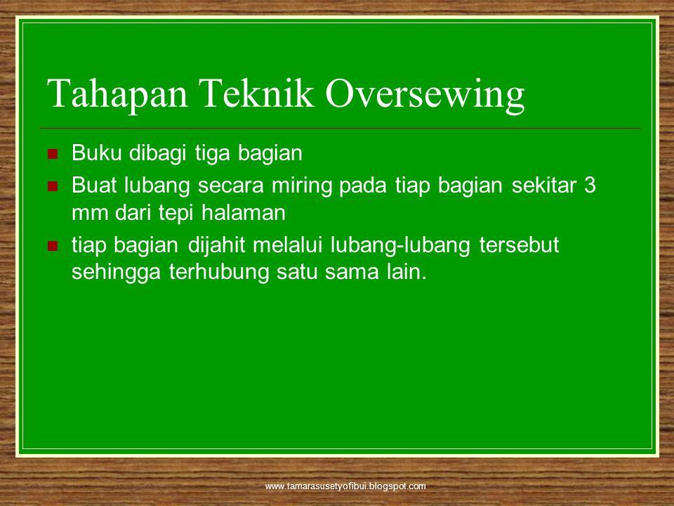 www.tamarasusetyofibui.blogspot.com Tahapan Teknik Oversewing  Buku dibagi tiga bagian  Buat lubang secara miring pada tiap bagian sekitar 3 mm dari