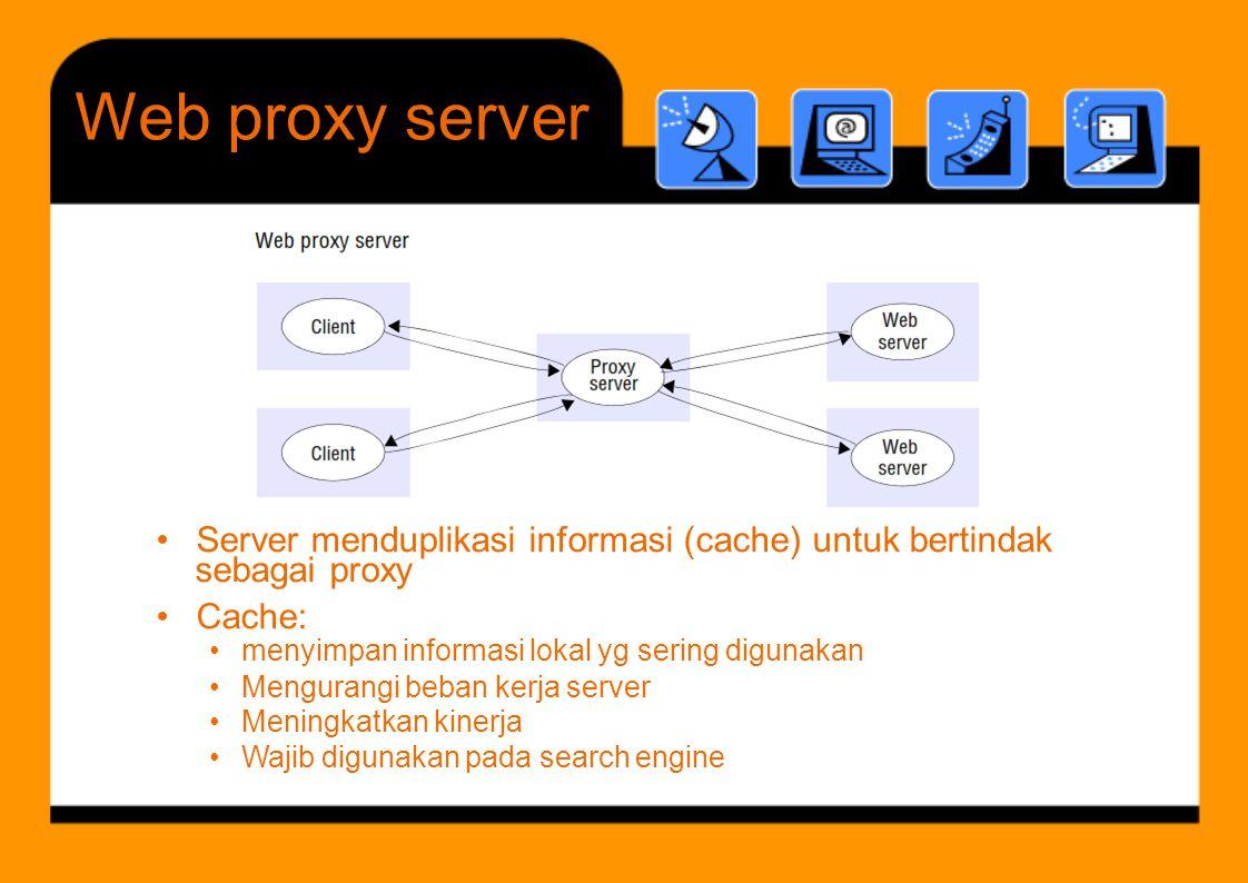 C Web Webproxyserver sebagai proxy •menyimpan informasi lokal yg sering digunakan •••••• Mengurangi beban kerja server Meningkatkan kinerja Wajib digu