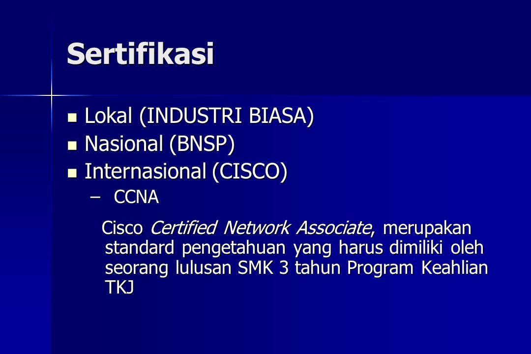 Sertifikasi  Lokal (INDUSTRI BIASA)  Nasional (BNSP)  Internasional (CISCO) –CCNA Cisco Certified Network Associate, merupakan standard pengetahuan