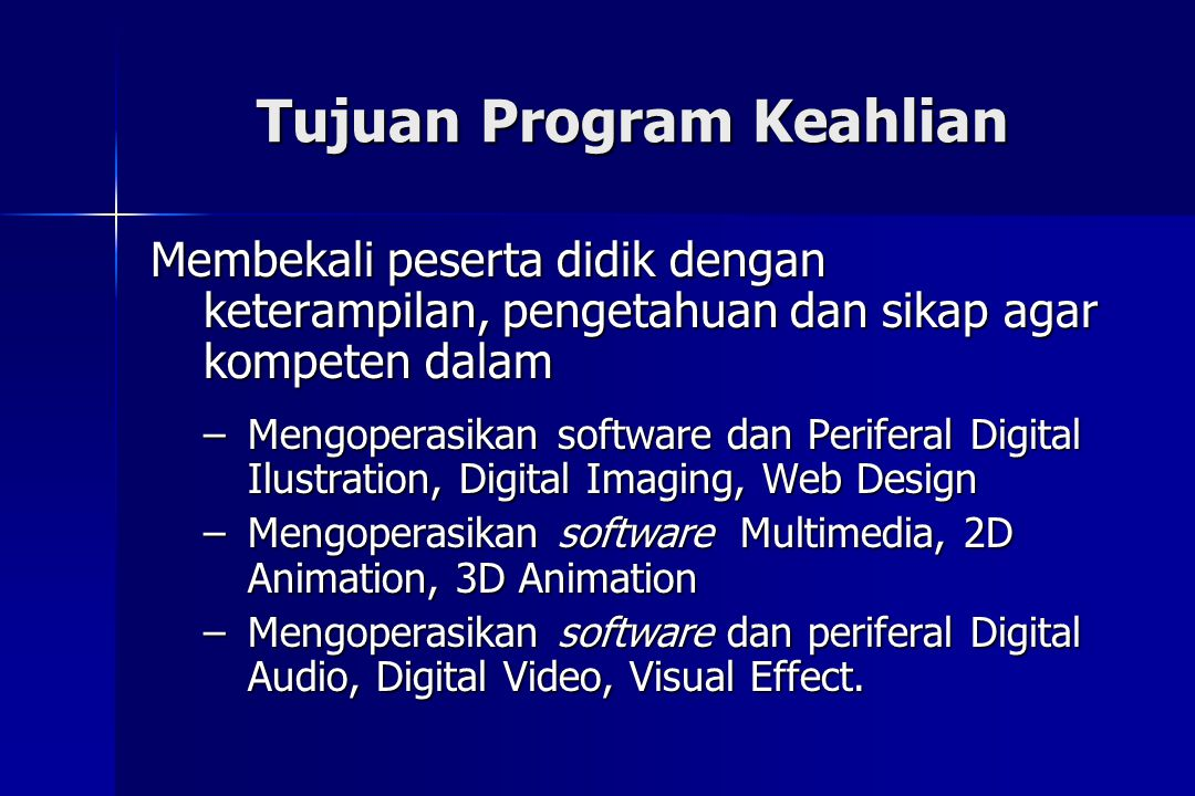 Tujuan Program Keahlian Membekali peserta didik dengan keterampilan, pengetahuan dan sikap agar kompeten dalam –Mengoperasikan software dan Periferal Digital Ilustration, Digital Imaging, Web Design –Mengoperasikan software Multimedia, 2D Animation, 3D Animation –Mengoperasikan software dan periferal Digital Audio, Digital Video, Visual Effect.