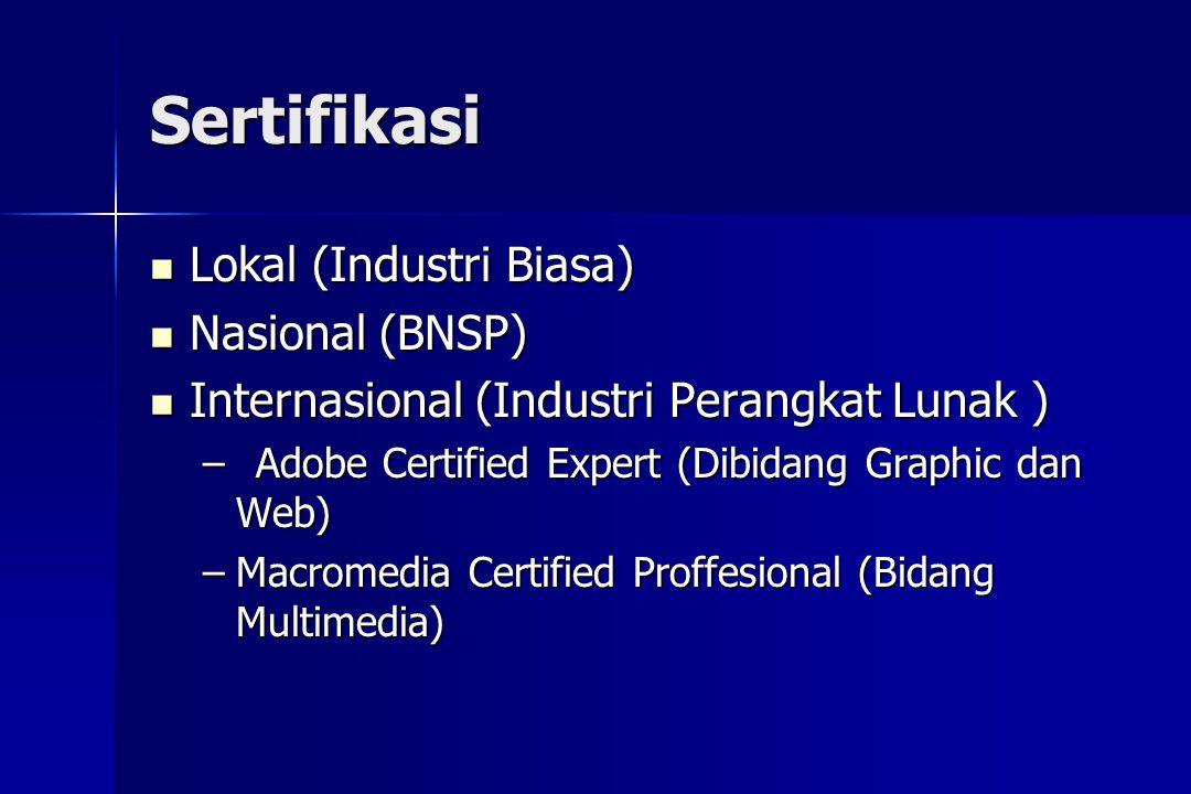 Sertifikasi  Lokal (Industri Biasa)  Nasional (BNSP)  Internasional (Industri Perangkat Lunak ) –Adobe Certified Expert (Dibidang Graphic dan Web)