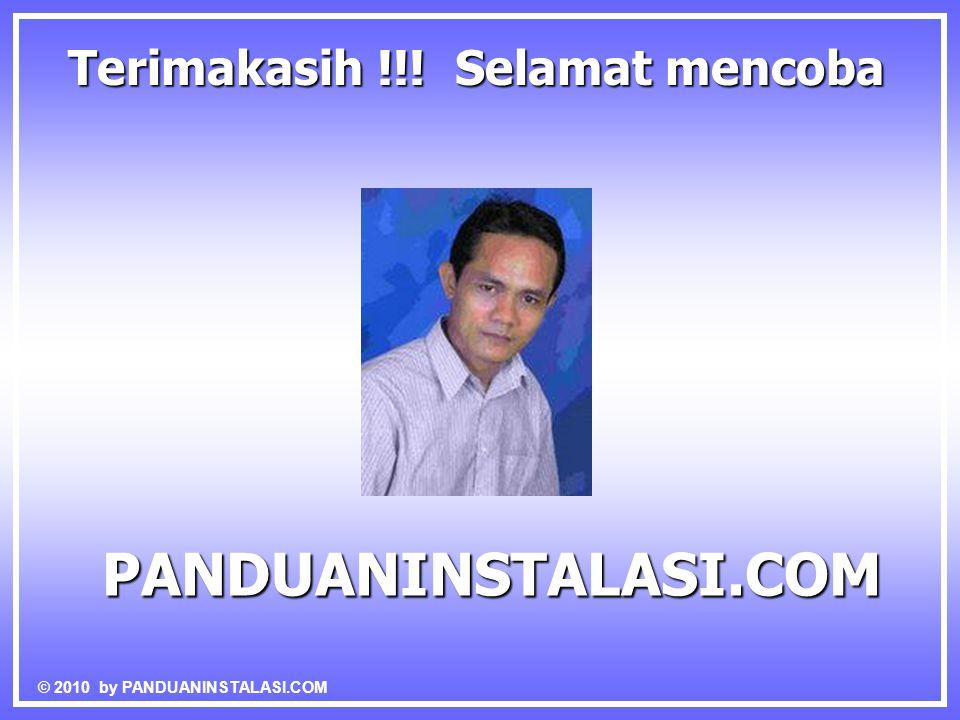 Terimakasih !!! Selamat mencoba PANDUANINSTALASI.COM © 2010 by PANDUANINSTALASI.COM