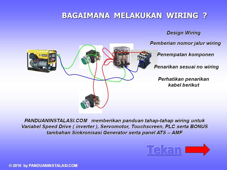 BAGAIMANA MELAKUKAN WIRING ? Design Wiring Pemberian nomor jalur wiring Penempatan komponen Penarikan sesuai no wiring Perhatikan penarikan kabel beri