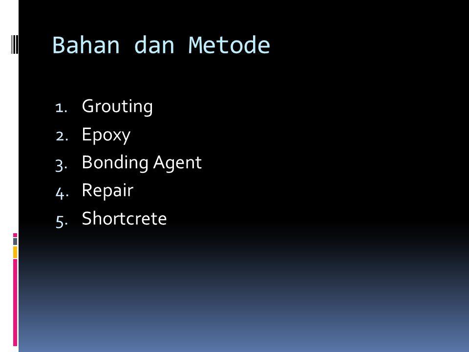 Bahan dan Metode 1. Grouting 2. Epoxy 3. Bonding Agent 4. Repair 5. Shortcrete