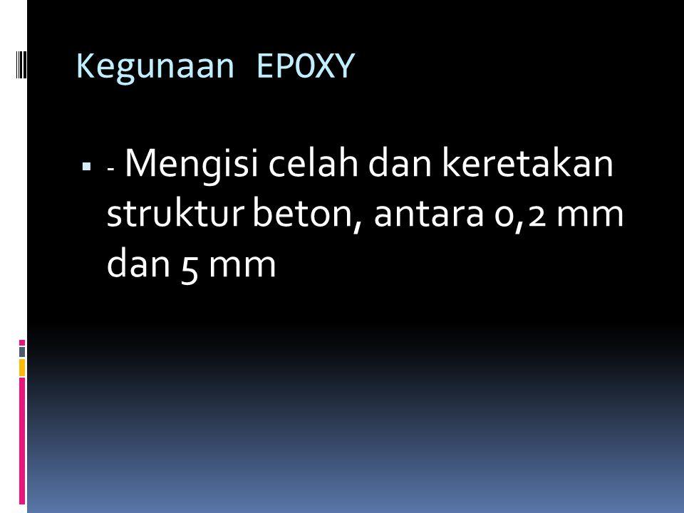 Cara Pemakaian Epoxy  - 1 m3 memerlukan 1000 kg - Campurkan kedua komponen (2:1) - Cara gravitasi (dituangkan) untuk retakan horizontal - Secara umum, cara injeksi dengan tekanan